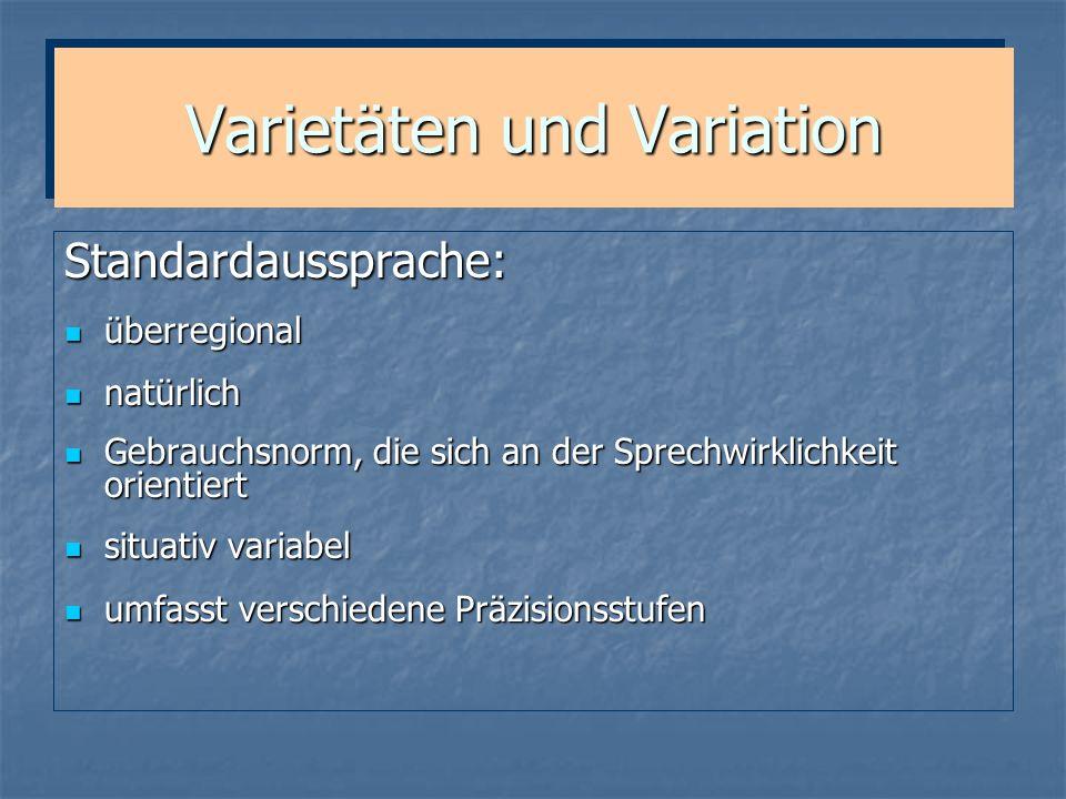 Varietäten und Variation Standardaussprache: überregional überregional natürlich natürlich Gebrauchsnorm, die sich an der Sprechwirklichkeit orientier