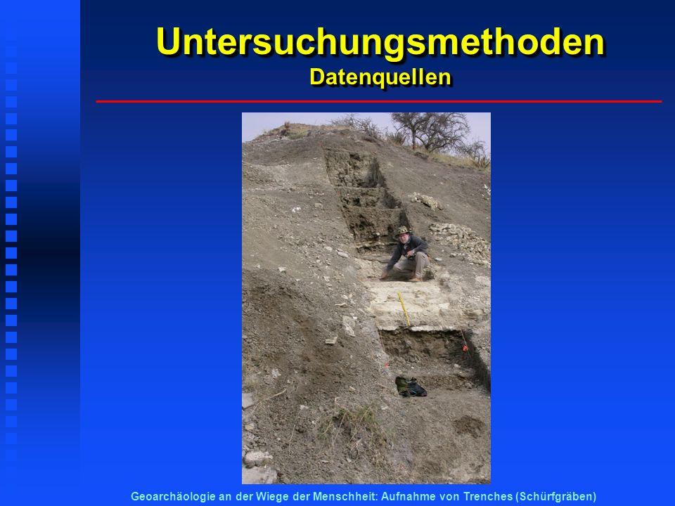 Untersuchungsmethoden Datenquellen Geoarchäologie an der Wiege der Menschheit: Aufnahme von Trenches (Schürfgräben)
