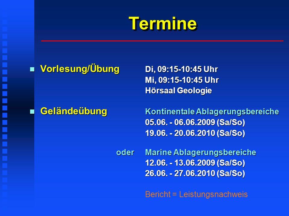 TermineTermine Vorlesung/Übung Di, 09:15-10:45 Uhr Vorlesung/Übung Di, 09:15-10:45 Uhr Mi, 09:15-10:45 Uhr Hörsaal Geologie Geländeübung Kontinentale Ablagerungsbereiche Geländeübung Kontinentale Ablagerungsbereiche 05.06.