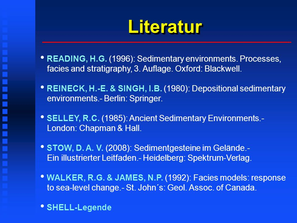 LiteraturLiteratur READING, H.G. (1996): Sedimentary environments. Processes, facies and stratigraphy, 3. Auflage. Oxford: Blackwell. REINECK, H.-E. &