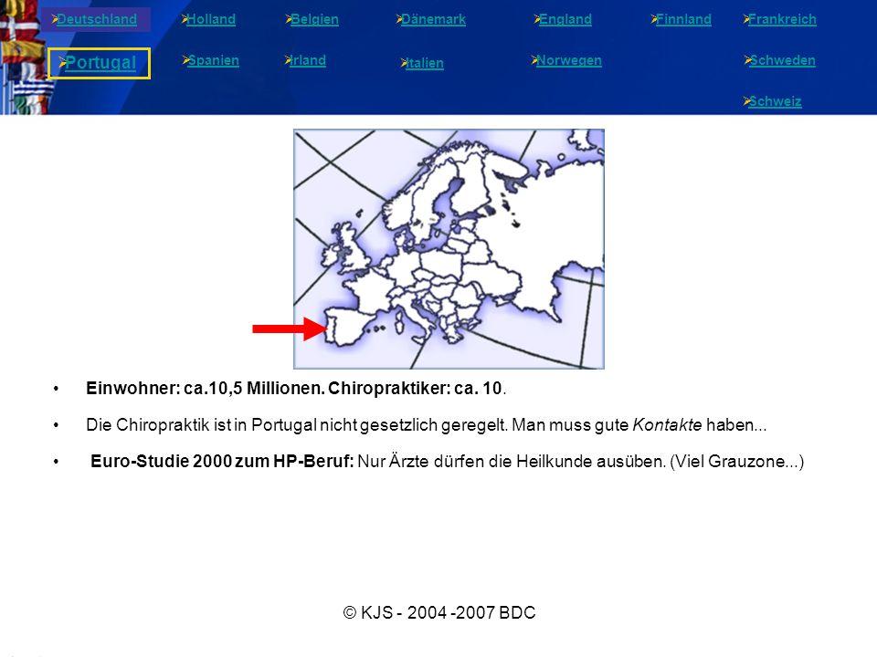 © KJS - 2004 -2007 BDC Einwohner: ca.10,5 Millionen. Chiropraktiker: ca. 10. Die Chiropraktik ist in Portugal nicht gesetzlich geregelt. Man muss gute