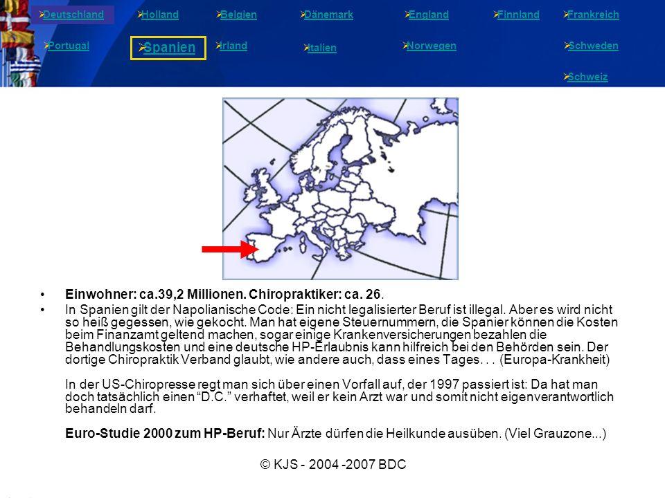 © KJS - 2004 -2007 BDC Einwohner: ca.39,2 Millionen. Chiropraktiker: ca. 26. In Spanien gilt der Napolianische Code: Ein nicht legalisierter Beruf ist