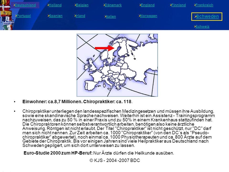 © KJS - 2004 -2007 BDC Einwohner: ca.8,7 Millionen. Chiropraktiker: ca. 118. Chiropraktiker unterliegen den landesspezifischen Medizingesetzen und müs