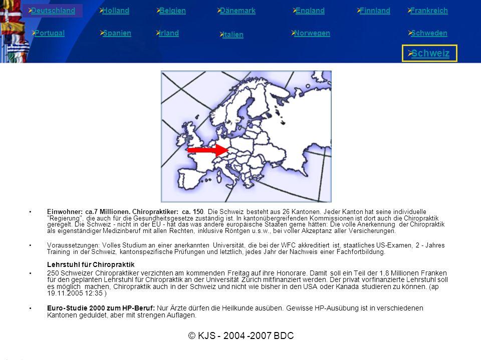 © KJS - 2004 -2007 BDC Einwohner: ca.7 Millionen. Chiropraktiker: ca. 150. Die Schweiz besteht aus 26 Kantonen. Jeder Kanton hat seine individuelle
