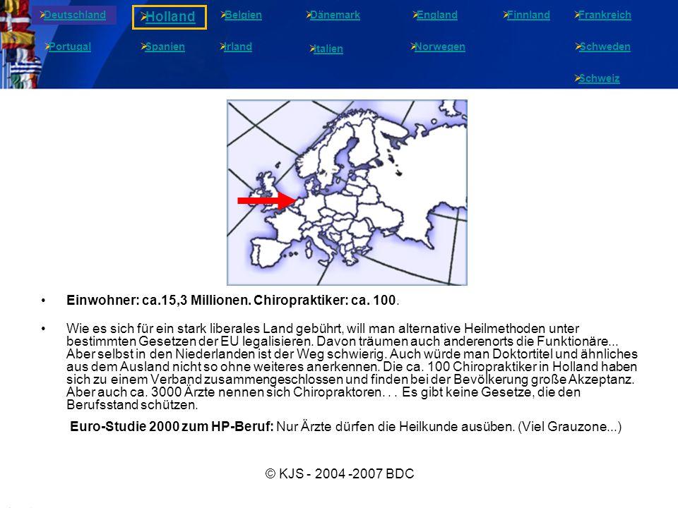 © KJS - 2004 -2007 BDC Einwohner: ca.15,3 Millionen. Chiropraktiker: ca. 100. Wie es sich für ein stark liberales Land gebührt, will man alternative H