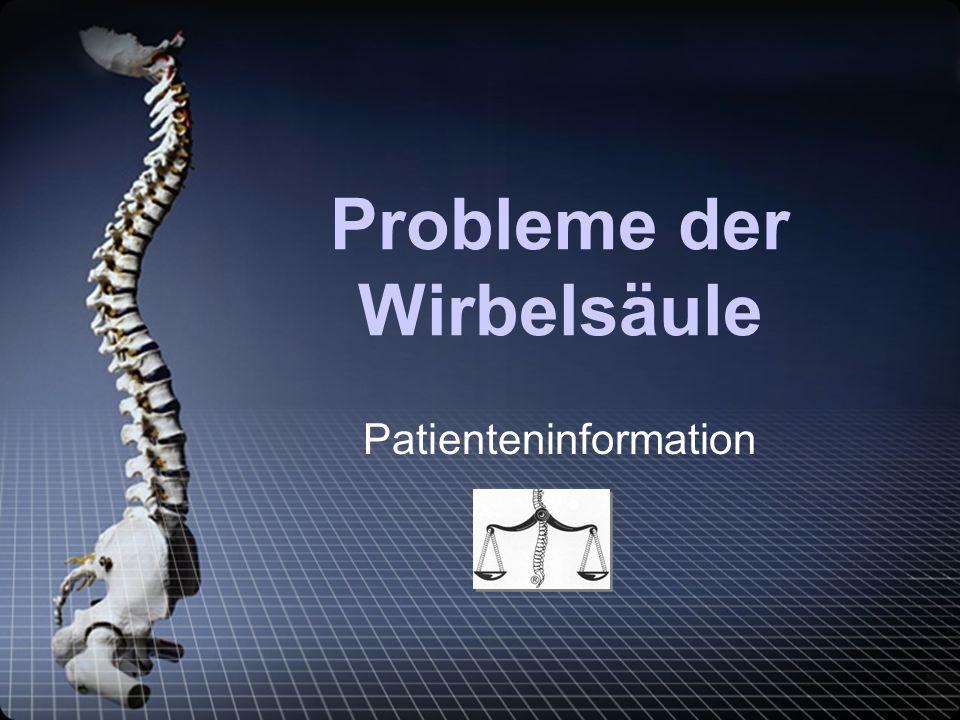 Wirbelsäulenprobleme Wirbelsäulenprobleme sind so vielfältig, wie es Wirbelkörper, Wirbelgelenke, Bandscheiben und Nerven, welche das Rückenmark verlassen, gibt.