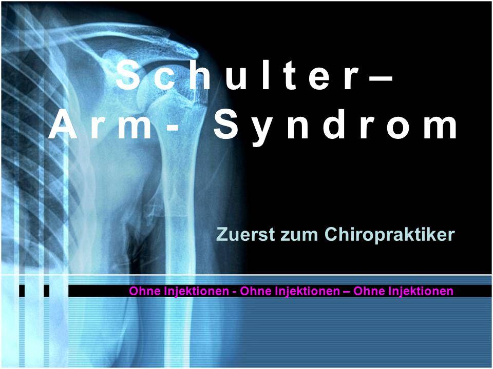 S c h u l t e r – A r m - S y n d r o m Zuerst zum Chiropraktiker Ohne Injektionen - Ohne Injektionen – Ohne Injektionen