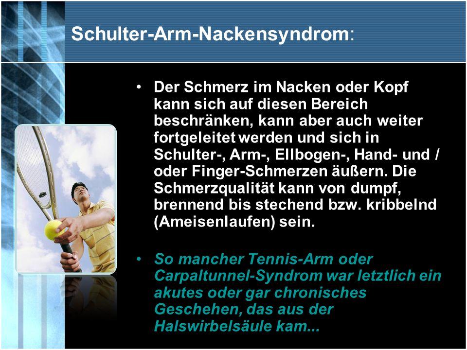 Schulter-Arm-Nackensyndrom: Der Schmerz im Nacken oder Kopf kann sich auf diesen Bereich beschränken, kann aber auch weiter fortgeleitet werden und si