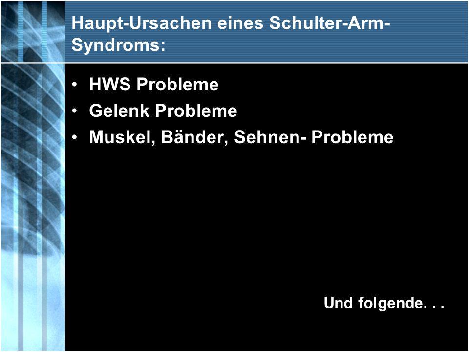 Haupt-Ursachen eines Schulter-Arm- Syndroms: HWS Probleme Gelenk Probleme Muskel, Bänder, Sehnen- Probleme Und folgende...