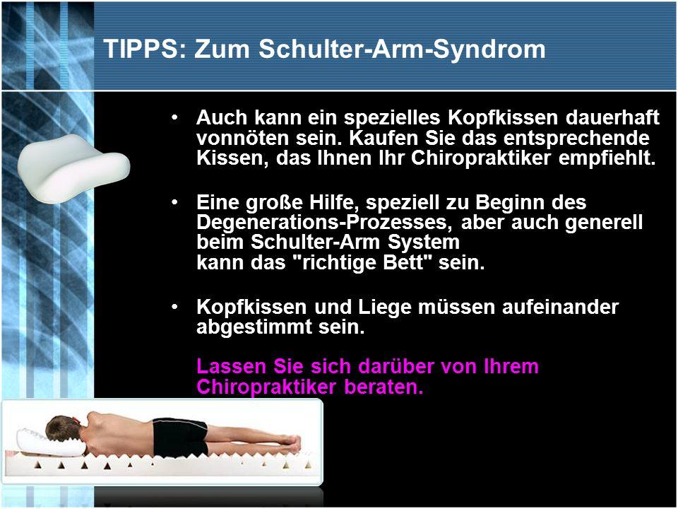 TIPPS: Zum Schulter-Arm-Syndrom Auch kann ein spezielles Kopfkissen dauerhaft vonnöten sein. Kaufen Sie das entsprechende Kissen, das Ihnen Ihr Chirop