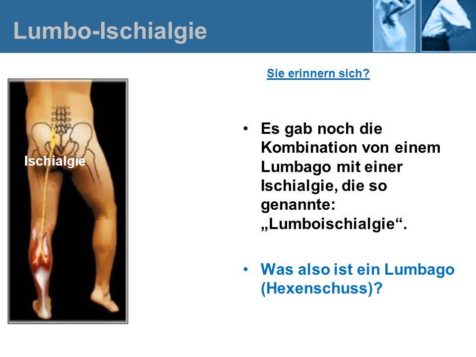 Lumbo-Ischialgie Sie erinnern sich? Es gab noch die Kombination von einem Lumbago mit einer Ischialgie, die so genannte: Lumboischialgie. Was also ist