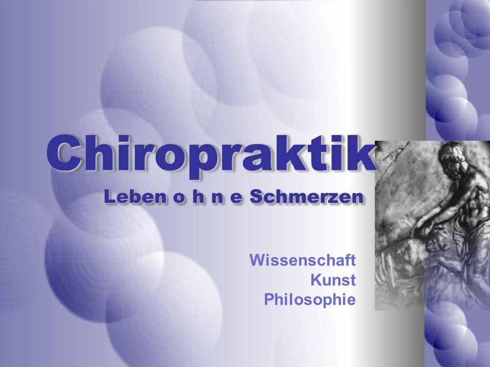 ChiropraktikChiropraktik Wissenschaft Kunst Philosophie Leben o h n e Schmerzen