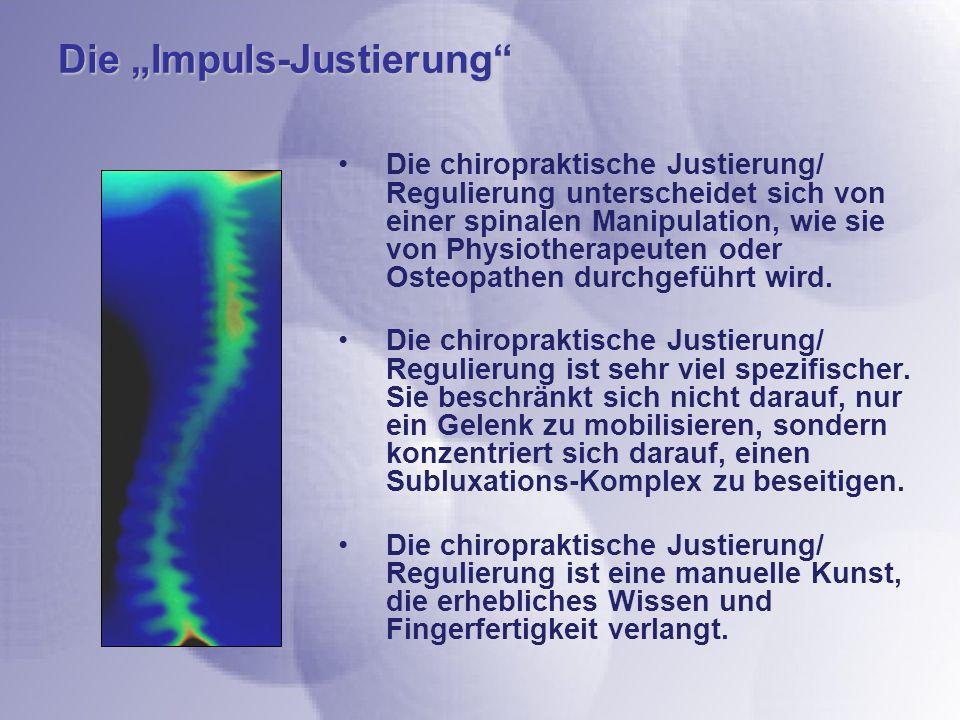 Die Impuls-Justierung Die chiropraktische Justierung/ Regulierung unterscheidet sich von einer spinalen Manipulation, wie sie von Physiotherapeuten oder Osteopathen durchgeführt wird.