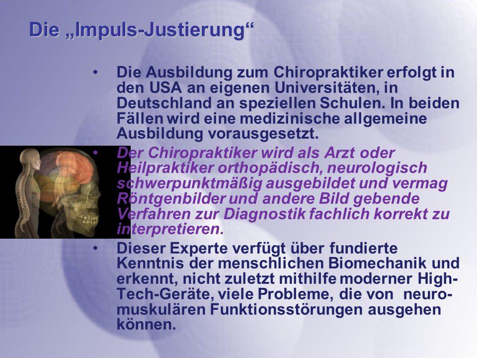 Die Impuls-Justierung Die Ausbildung zum Chiropraktiker erfolgt in den USA an eigenen Universitäten, in Deutschland an speziellen Schulen. In beiden F