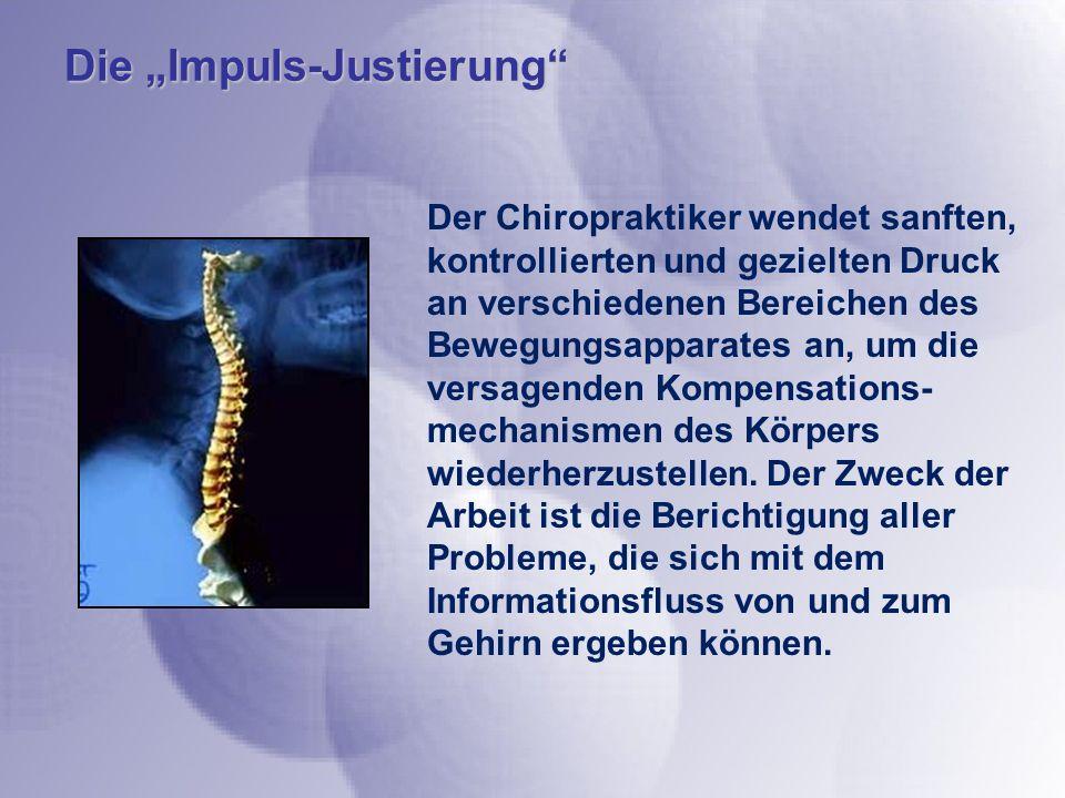 Die Impuls-Justierung Der Chiropraktiker wendet sanften, kontrollierten und gezielten Druck an verschiedenen Bereichen des Bewegungsapparates an, um die versagenden Kompensations- mechanismen des Körpers wiederherzustellen.
