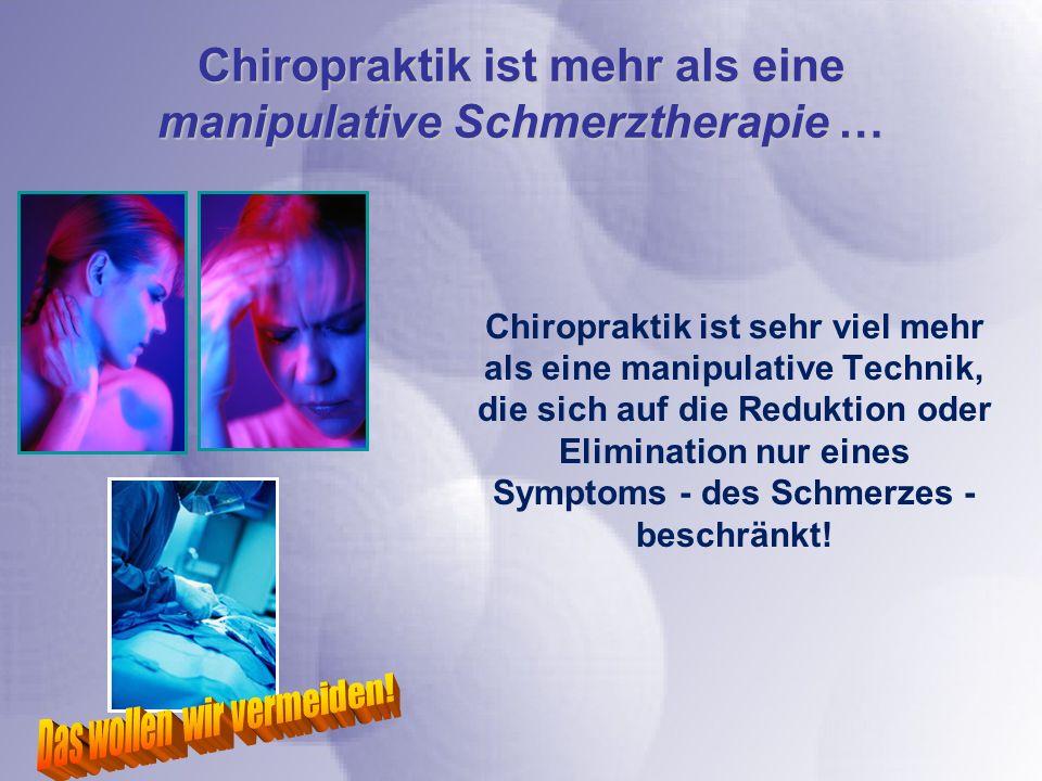 Chiropraktik ist sehr viel mehr als eine manipulative Technik, die sich auf die Reduktion oder Elimination nur eines Symptoms - des Schmerzes - beschr