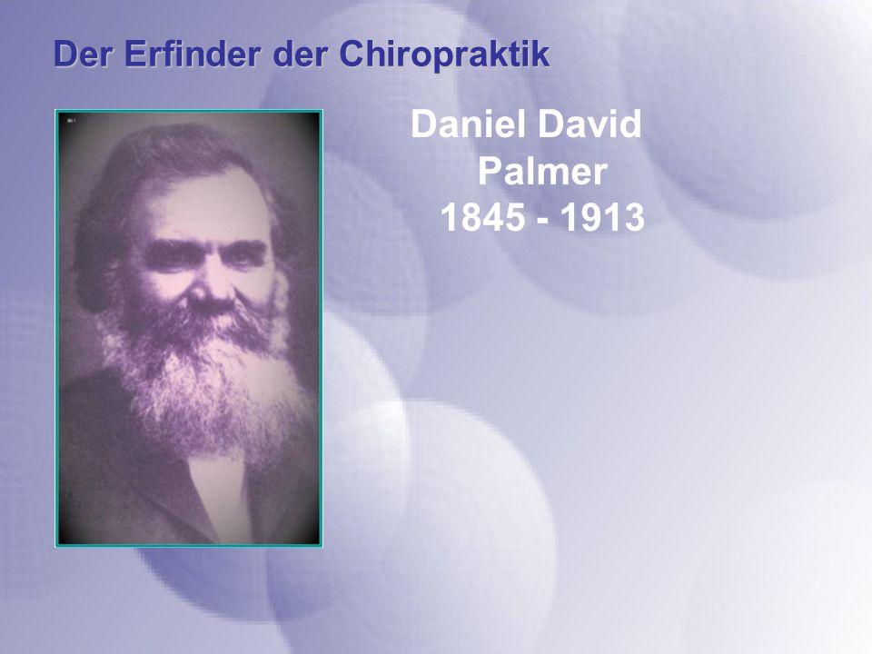 Der Erfinder der Chiropraktik Daniel David Palmer 1845 - 1913