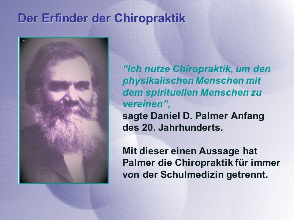 Der Erfinder der Chiropraktik Ich nutze Chiropraktik, um den physikalischen Menschen mit dem spirituellen Menschen zu vereinen, sagte Daniel D. Palmer