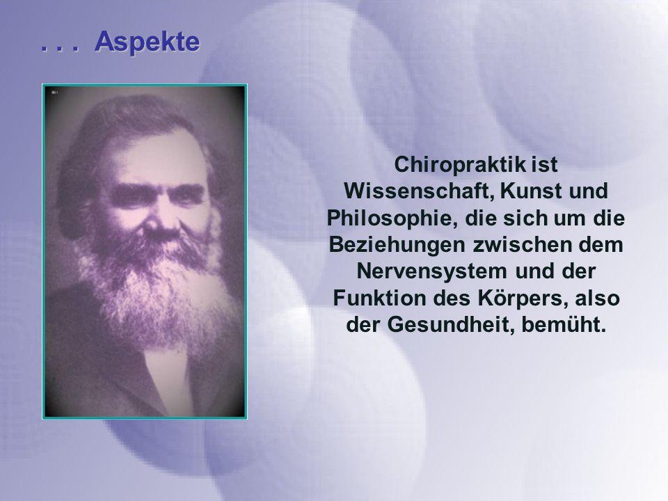 ... Aspekte Chiropraktik ist Wissenschaft, Kunst und Philosophie, die sich um die Beziehungen zwischen dem Nervensystem und der Funktion des Körpers,