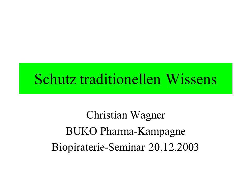 Schutz traditionellen Wissens Christian Wagner BUKO Pharma-Kampagne Biopiraterie-Seminar 20.12.2003
