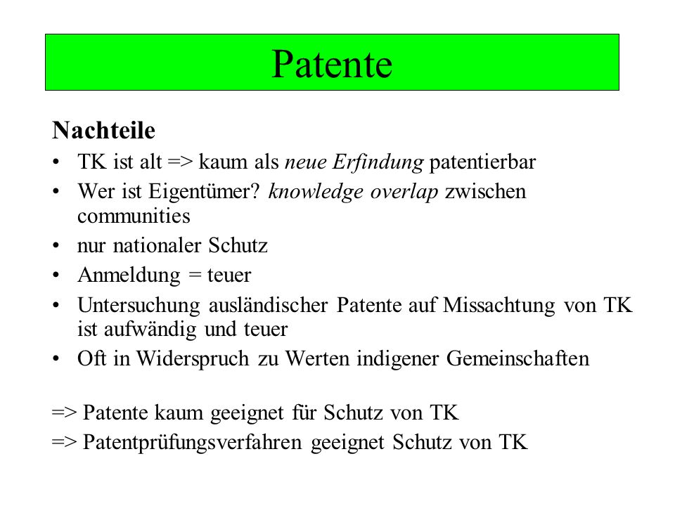 Patente Nachteile TK ist alt => kaum als neue Erfindung patentierbar Wer ist Eigentümer? knowledge overlap zwischen communities nur nationaler Schutz