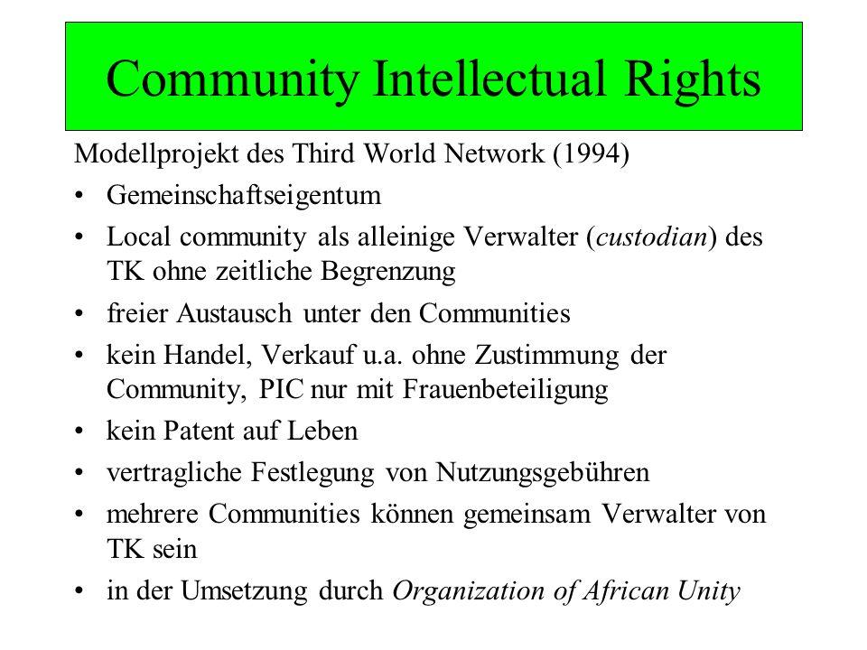 Community Intellectual Rights Modellprojekt des Third World Network (1994) Gemeinschaftseigentum Local community als alleinige Verwalter (custodian) d