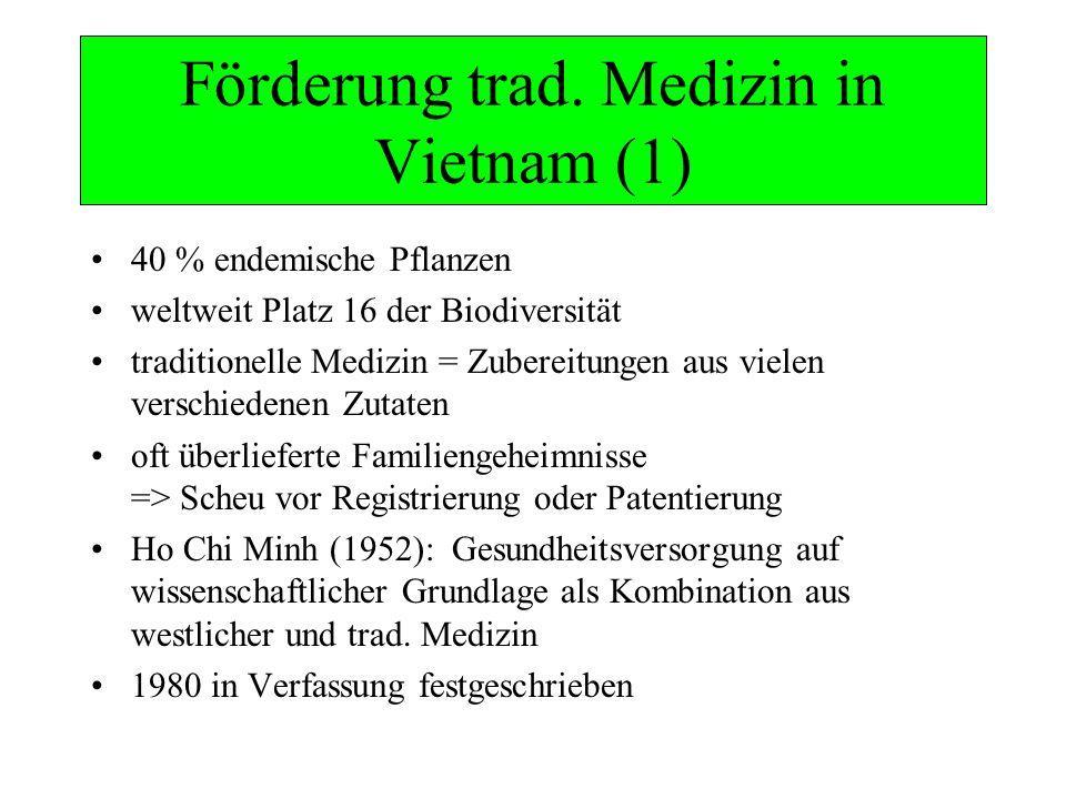 Förderung trad. Medizin in Vietnam (1) 40 % endemische Pflanzen weltweit Platz 16 der Biodiversität traditionelle Medizin = Zubereitungen aus vielen v