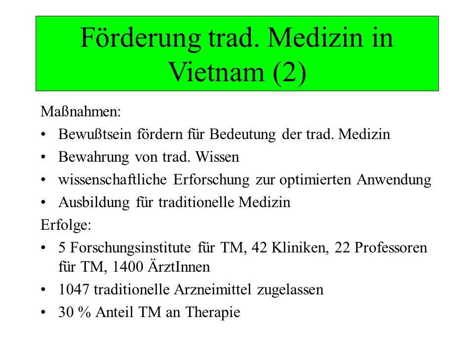 Förderung trad. Medizin in Vietnam (2) Maßnahmen: Bewußtsein fördern für Bedeutung der trad. Medizin Bewahrung von trad. Wissen wissenschaftliche Erfo
