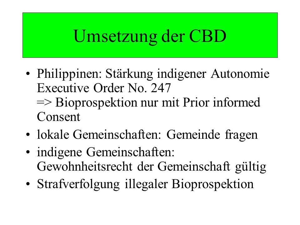 Umsetzung der CBD Philippinen: Stärkung indigener Autonomie Executive Order No. 247 => Bioprospektion nur mit Prior informed Consent lokale Gemeinscha