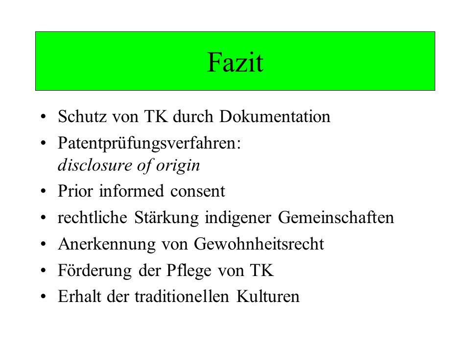 Fazit Schutz von TK durch Dokumentation Patentprüfungsverfahren: disclosure of origin Prior informed consent rechtliche Stärkung indigener Gemeinschaf