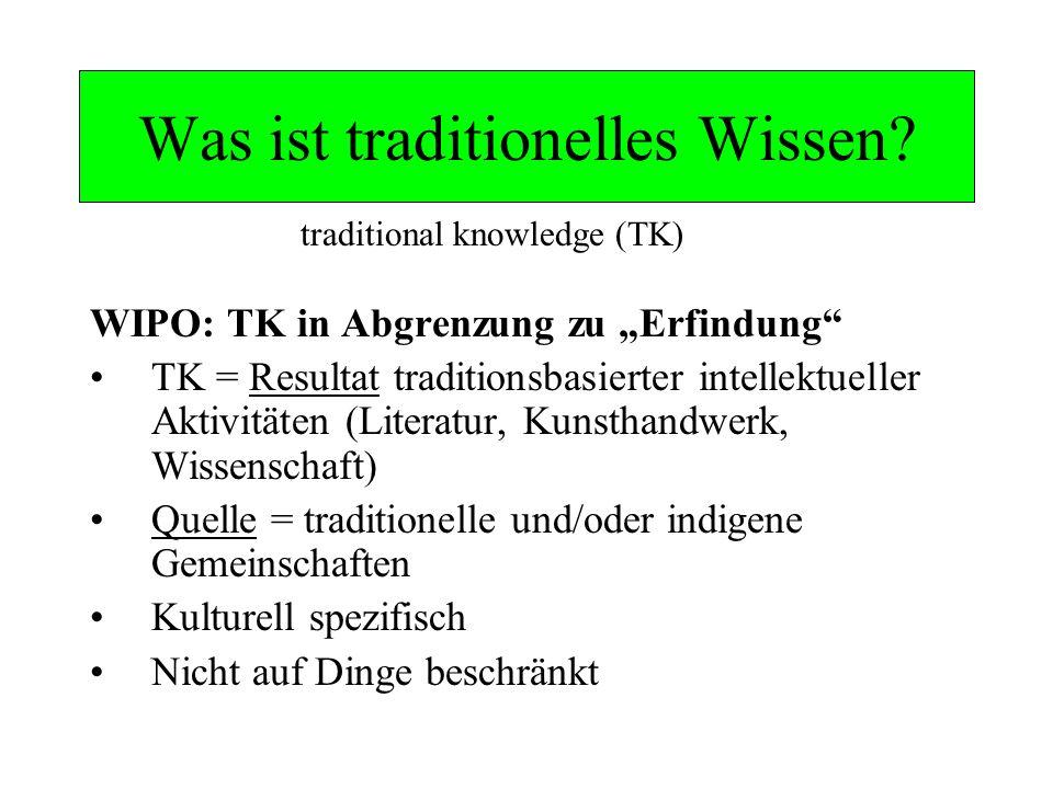 Was ist traditionelles Wissen? traditional knowledge (TK) WIPO: TK in Abgrenzung zu Erfindung TK = Resultat traditionsbasierter intellektueller Aktivi