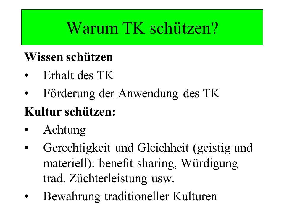 Warum TK schützen? Wissen schützen Erhalt des TK Förderung der Anwendung des TK Kultur schützen: Achtung Gerechtigkeit und Gleichheit (geistig und mat