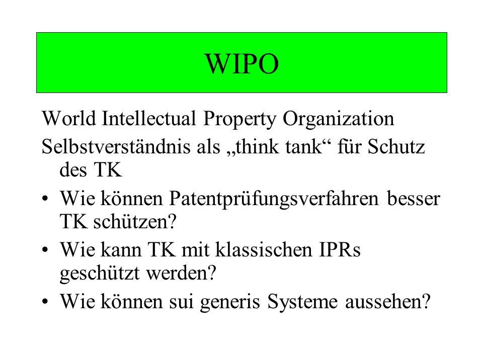 WIPO World Intellectual Property Organization Selbstverständnis als think tank für Schutz des TK Wie können Patentprüfungsverfahren besser TK schützen.