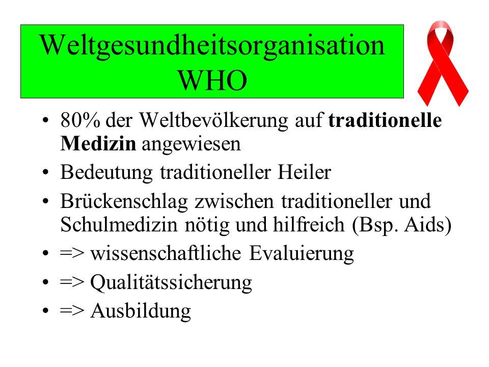 Weltgesundheitsorganisation WHO 80% der Weltbevölkerung auf traditionelle Medizin angewiesen Bedeutung traditioneller Heiler Brückenschlag zwischen traditioneller und Schulmedizin nötig und hilfreich (Bsp.