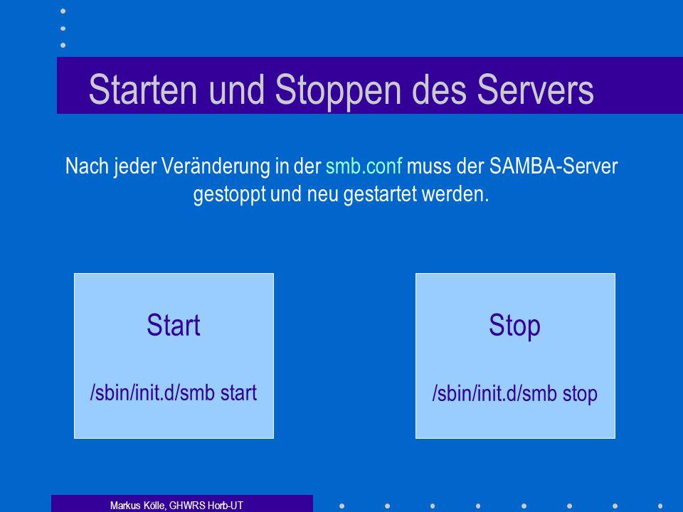 Markus Kölle, GHWRS Horb-UT Starten und Stoppen des Servers Nach jeder Veränderung in der smb.conf muss der SAMBA-Server gestoppt und neu gestartet werden.