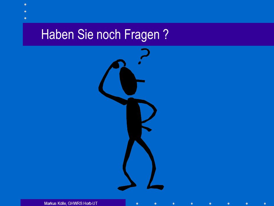 Markus Kölle, GHWRS Horb-UT Haben Sie noch Fragen ?