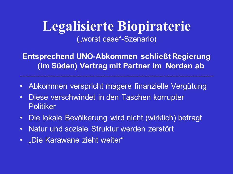 Legalisierte Biopiraterie (worst case-Szenario) Entsprechend UNO-Abkommen schließt Regierung (im Süden) Vertrag mit Partner im Norden ab -------------