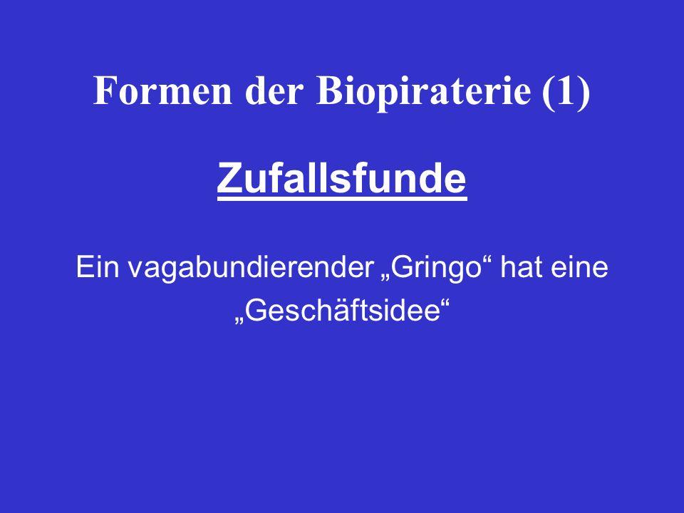 Formen der Biopiraterie (1) Zufallsfunde Ein vagabundierender Gringo hat eine Geschäftsidee