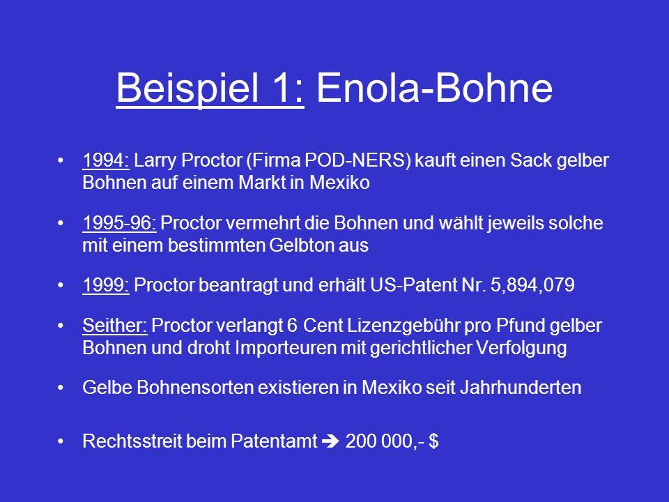 Beispiel 1: Enola-Bohne 1994: Larry Proctor (Firma POD-NERS) kauft einen Sack gelber Bohnen auf einem Markt in Mexiko 1995-96: Proctor vermehrt die Bo
