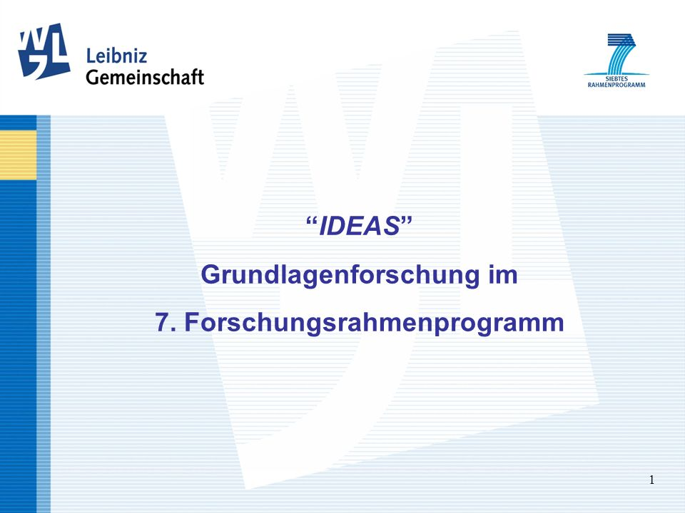 1 IDEAS Grundlagenforschung im 7. Forschungsrahmenprogramm
