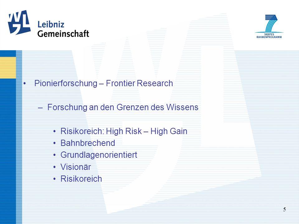 5 Pionierforschung – Frontier Research –Forschung an den Grenzen des Wissens Risikoreich: High Risk – High Gain Bahnbrechend Grundlagenorientiert Visionär Risikoreich