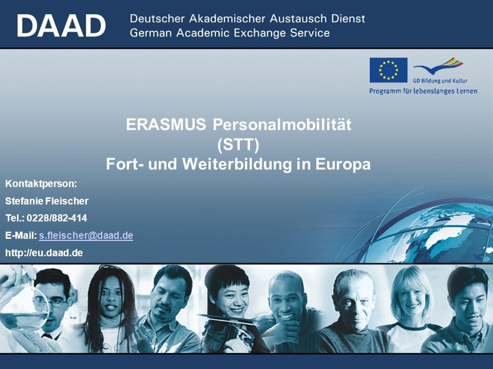 ERASMUS Personalmobilität (STT) Fort- und Weiterbildung in Europa Kontaktperson: Stefanie Fleischer Tel.: 0228/882-414 E-Mail: s.fleischer@daad.des.fleischer@daad.de http://eu.daad.de