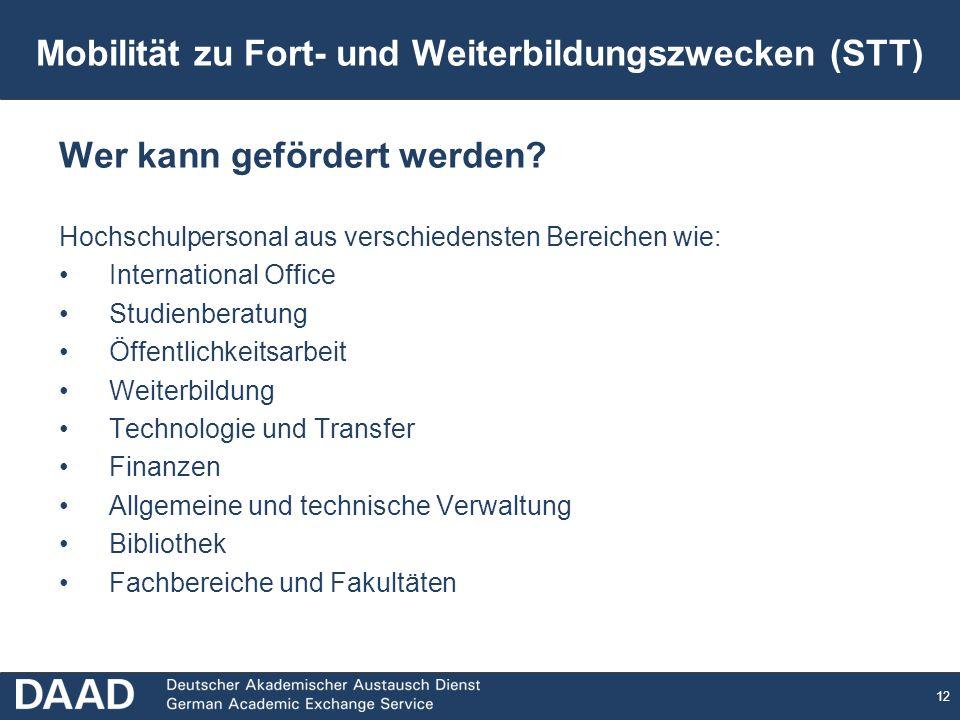 12 Mobilität zu Fort- und Weiterbildungszwecken (STT) Wer kann gefördert werden? Hochschulpersonal aus verschiedensten Bereichen wie: International Of