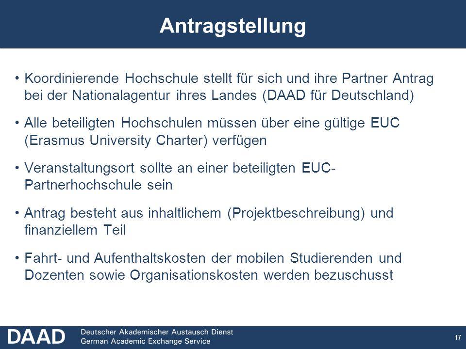 17 Antragstellung Koordinierende Hochschule stellt für sich und ihre Partner Antrag bei der Nationalagentur ihres Landes (DAAD für Deutschland) Alle b