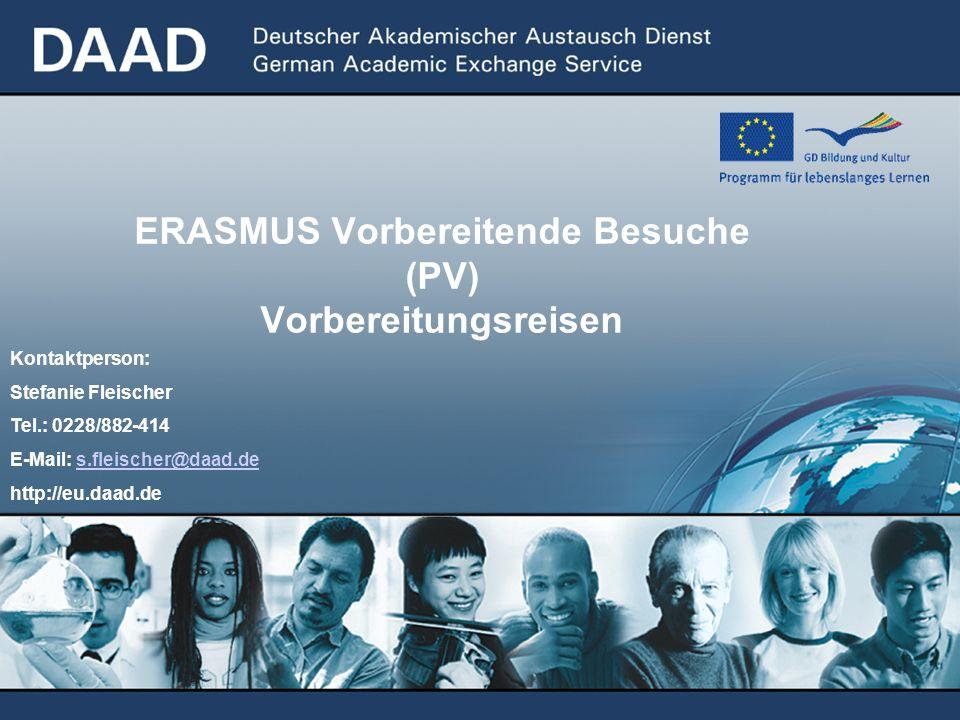 ERASMUS Vorbereitende Besuche (PV) Vorbereitungsreisen Kontaktperson: Stefanie Fleischer Tel.: 0228/882-414 E-Mail: s.fleischer@daad.des.fleischer@daad.de http://eu.daad.de