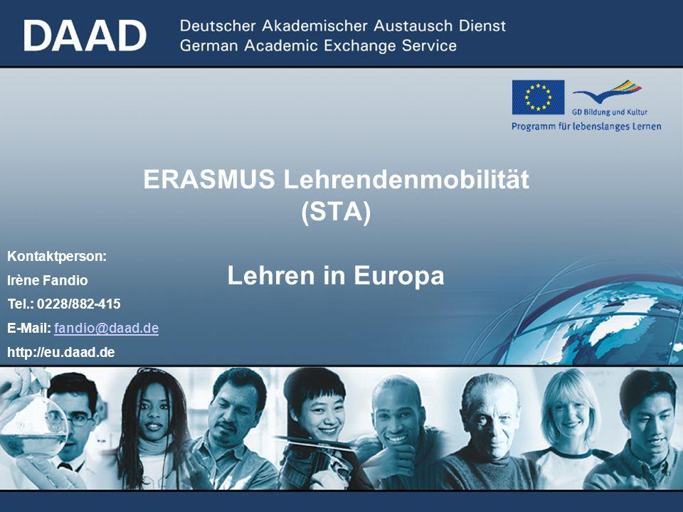 ERASMUS Lehrendenmobilität (STA) Lehren in Europa Kontaktperson: Irène Fandio Tel.: 0228/882-415 E-Mail: fandio@daad.defandio@daad.de http://eu.daad.de