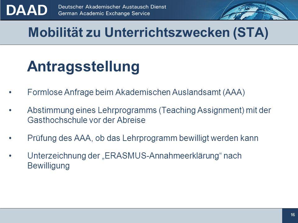 16 Mobilität zu Unterrichtszwecken (STA) Antragsstellung Formlose Anfrage beim Akademischen Auslandsamt (AAA) Abstimmung eines Lehrprogramms (Teaching