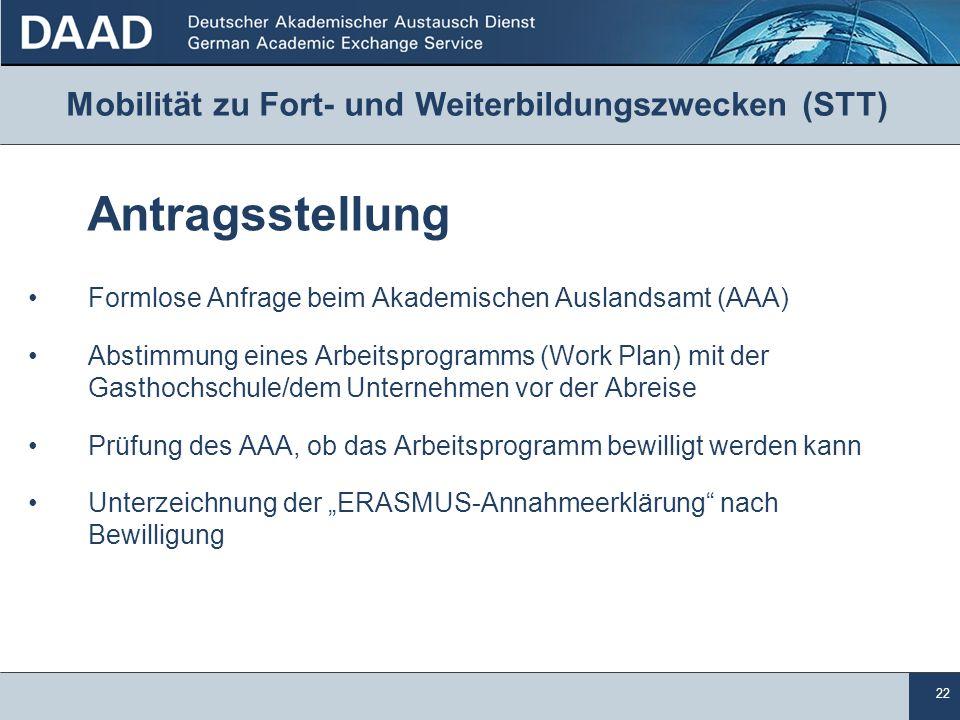 22 Mobilität zu Fort- und Weiterbildungszwecken (STT) Antragsstellung Formlose Anfrage beim Akademischen Auslandsamt (AAA) Abstimmung eines Arbeitspro