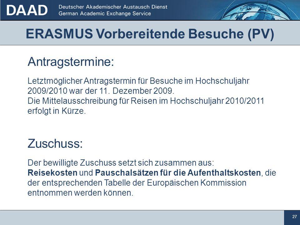 27 ERASMUS Vorbereitende Besuche (PV) Antragstermine: Letztmöglicher Antragstermin für Besuche im Hochschuljahr 2009/2010 war der 11. Dezember 2009. D
