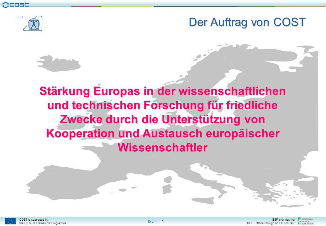 COST is supported by the EU RTD Framework Programme ESF provides the COST Office through an EC contract ISCH ISCH - 1 Stärkung Europas in der wissenschaftlichen und technischen Forschung für friedliche Zwecke durch die Unterstützung von Kooperation und Austausch europäischer Wissenschaftler Der Auftrag von COST